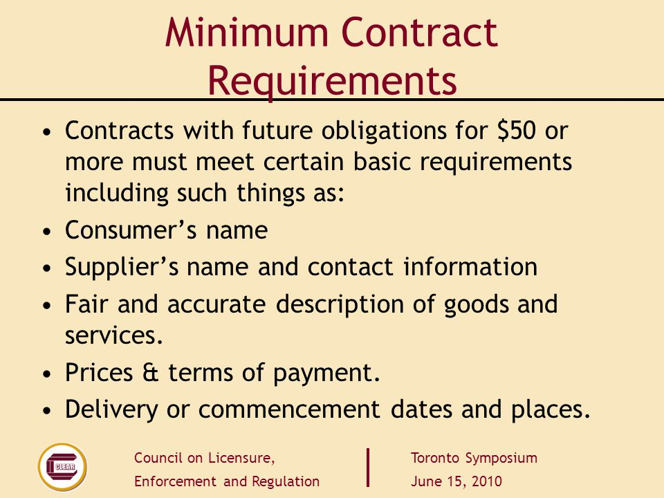 Council on Licensure, Enforcement and Regulation Toronto Symposium June 15, 2010 Minimum Contract Requirements Contracts with future obligations for $