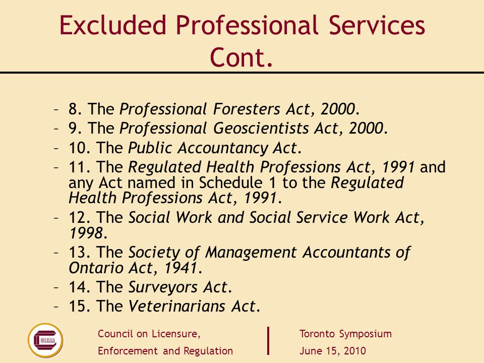 Council on Licensure, Enforcement and Regulation Toronto Symposium June 15, 2010 Excluded Professional Services Cont. –8. The Professional Foresters A