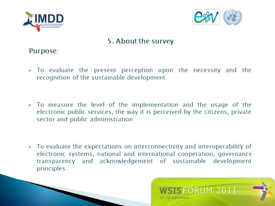 5. About the survey Purpose: To evaluate the present perception upon the necessity and the recognition of the sustainable development To measure the l