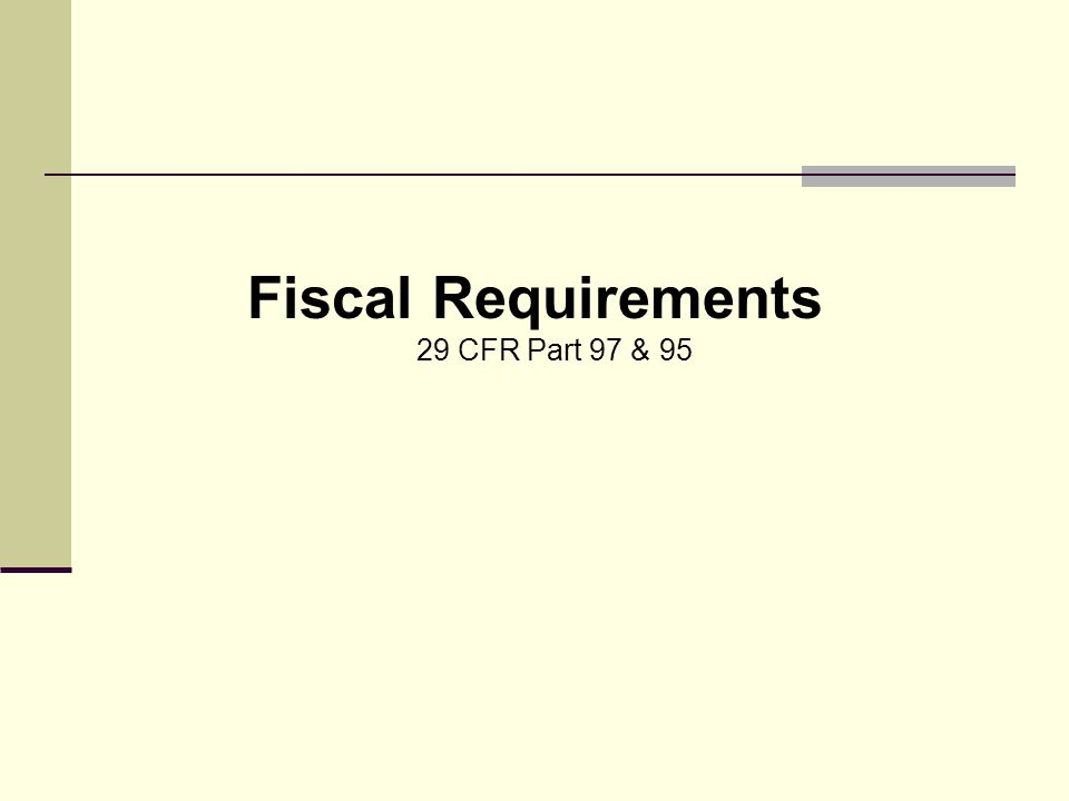 Fiscal Requirements 29 CFR Part 97 & 95