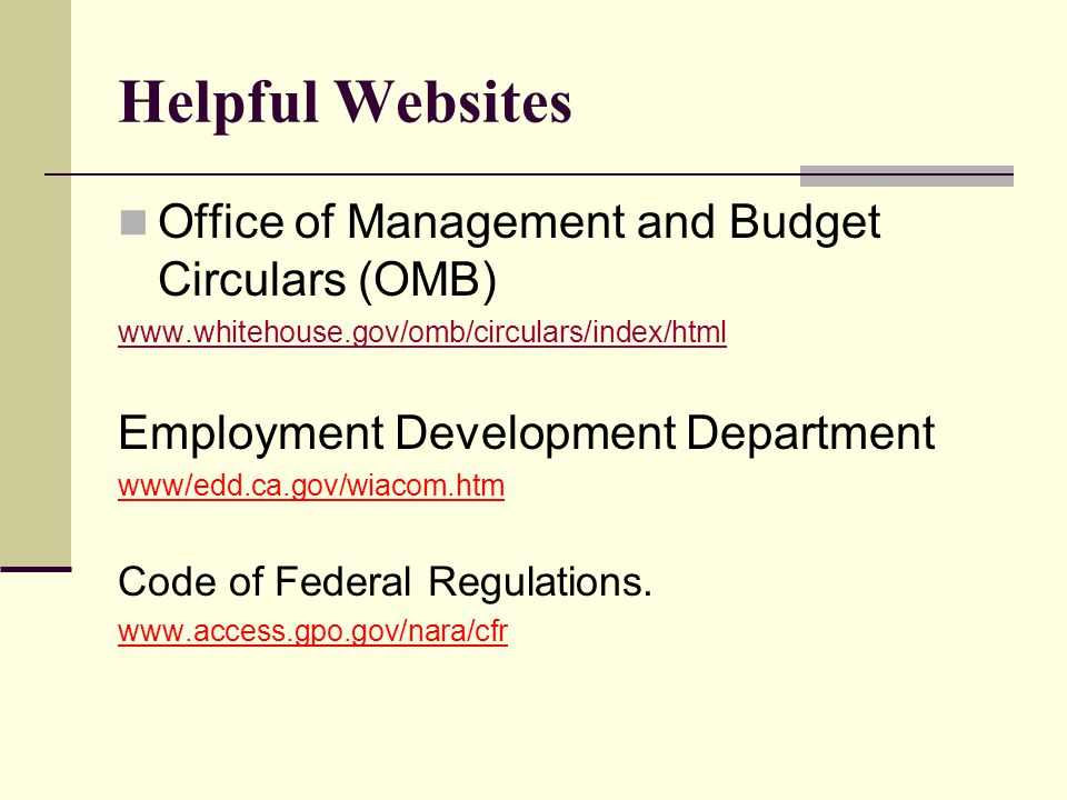 Helpful Websites Office of Management and Budget Circulars (OMB)   Employment Development Department www/edd.ca.gov/wiacom.htm Code of Federal Regulations.