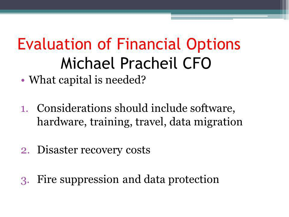 Evaluation of Financial Options Michael Pracheil CFO What capital is needed.
