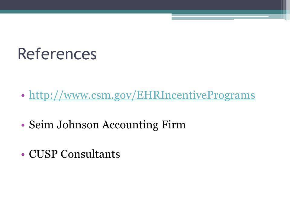 References http://www.csm.gov/EHRIncentivePrograms Seim Johnson Accounting Firm CUSP Consultants