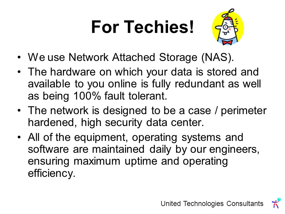United Technologies Consultants For Techies. We use Network Attached Storage (NAS).