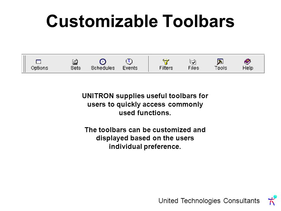 United Technologies Consultants Customizable Toolbars UNITRON supplies useful toolbars for users to quickly access commonly used functions.