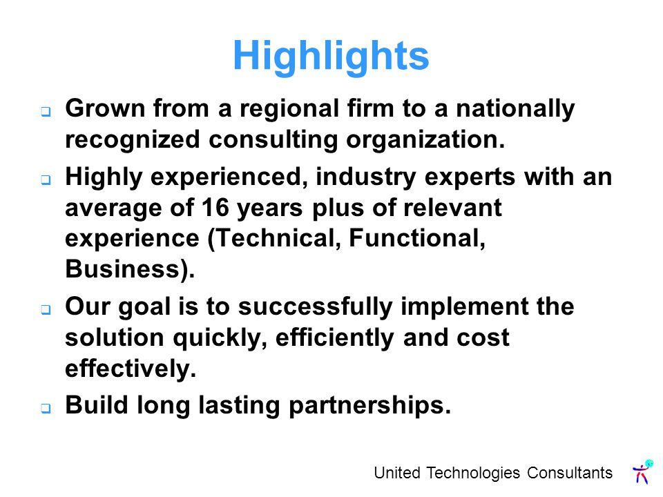United Technologies Consultants Grown from a regional firm to a nationally recognized consulting organization.