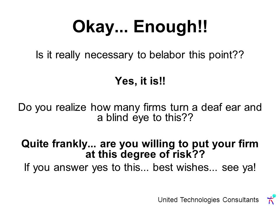 United Technologies Consultants Okay... Enough!. Is it really necessary to belabor this point .