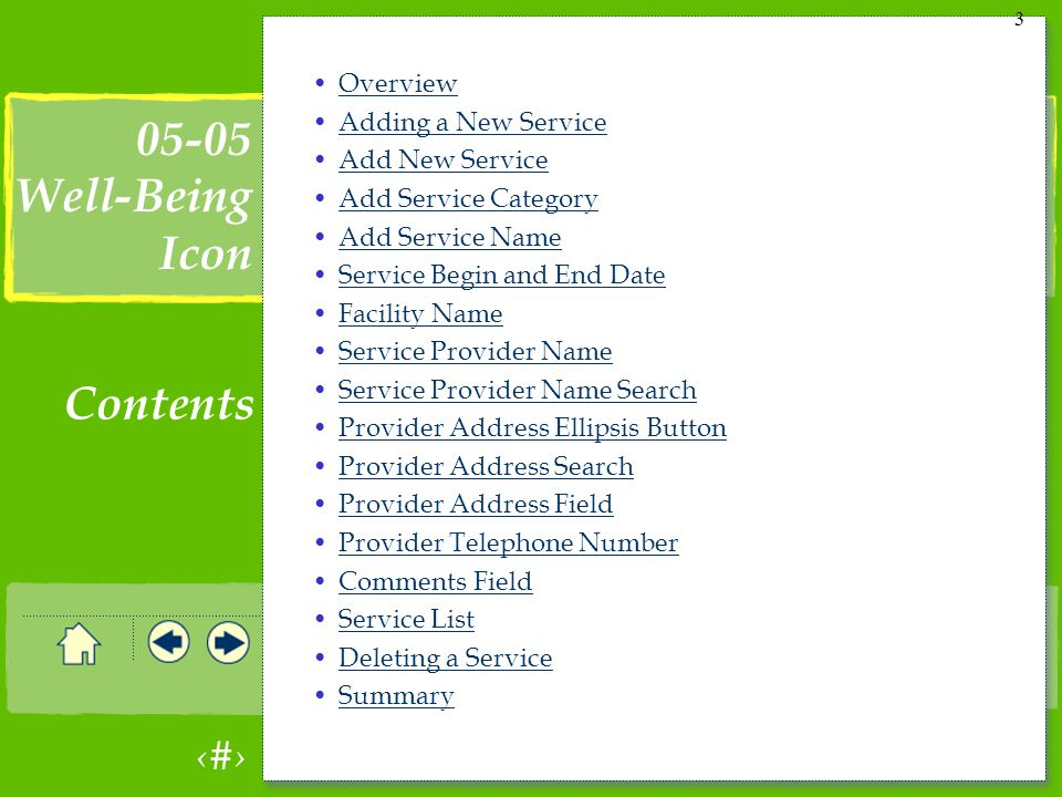 3 3 Overview Adding a New Service Add New Service Add Service Category Add Service Name Service Begin and End Date Facility Name Service Provider Name Service Provider Name Search Provider Address Ellipsis Button Provider Address Search Provider Address Field Provider Telephone Number Comments Field Service List Deleting a Service Summary 05-05 Well-Being Icon Contents