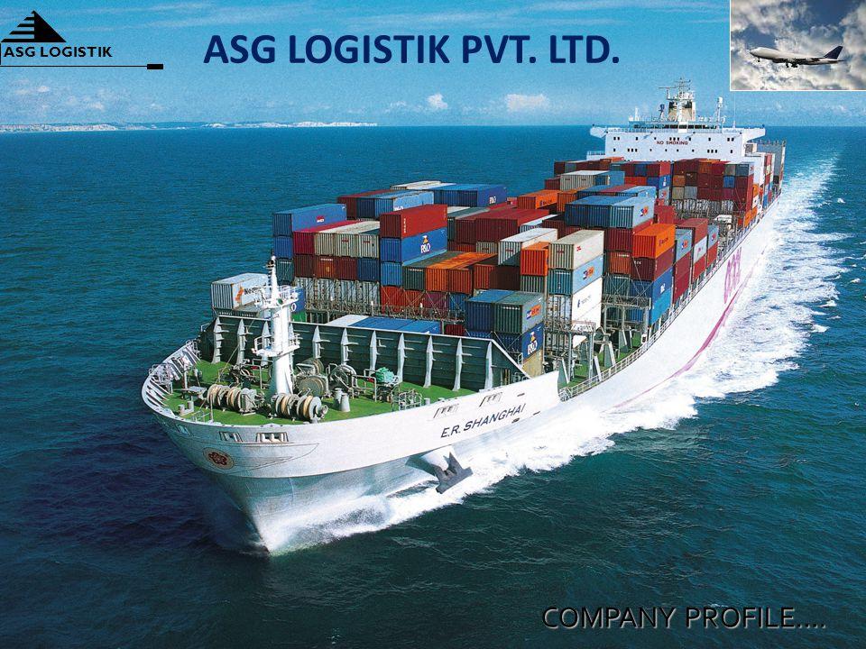 COMPANY PROFILE…. ASG LOGISTIK ASG LOGISTIK PVT. LTD.