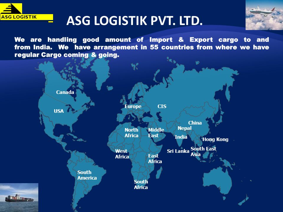 India China Middle East USA Europe South East Asia South America East Africa South Africa West Africa Canada Sri Lanka Hong Kong Nepal North Africa CIS ASG LOGISTIK PVT.