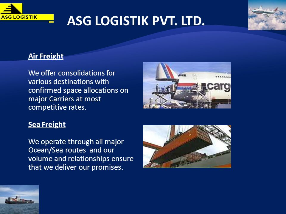 Working on a national level, we have an excellent network with several ocean carriers and fleets of airplanes to every country and all seaports.