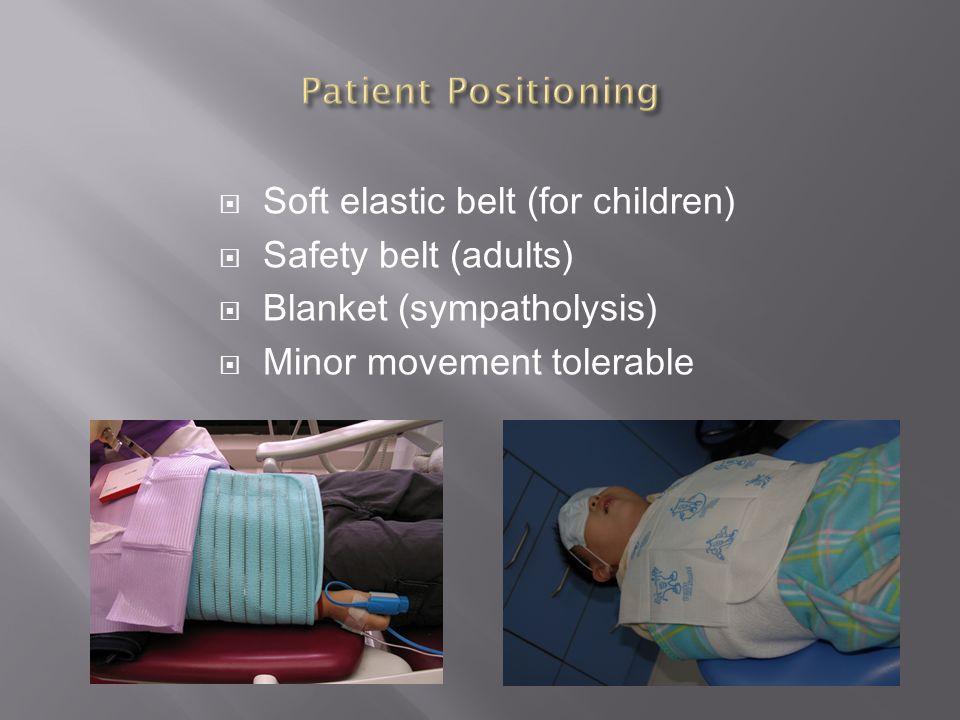 Soft elastic belt (for children) Safety belt (adults) Blanket (sympatholysis) Minor movement tolerable