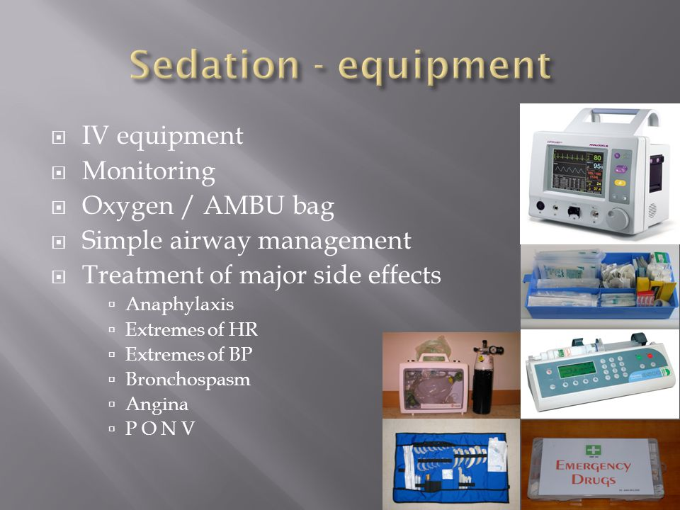IV equipment Monitoring Oxygen / AMBU bag Simple airway management Treatment of major side effects Anaphylaxis Extremes of HR Extremes of BP Bronchosp
