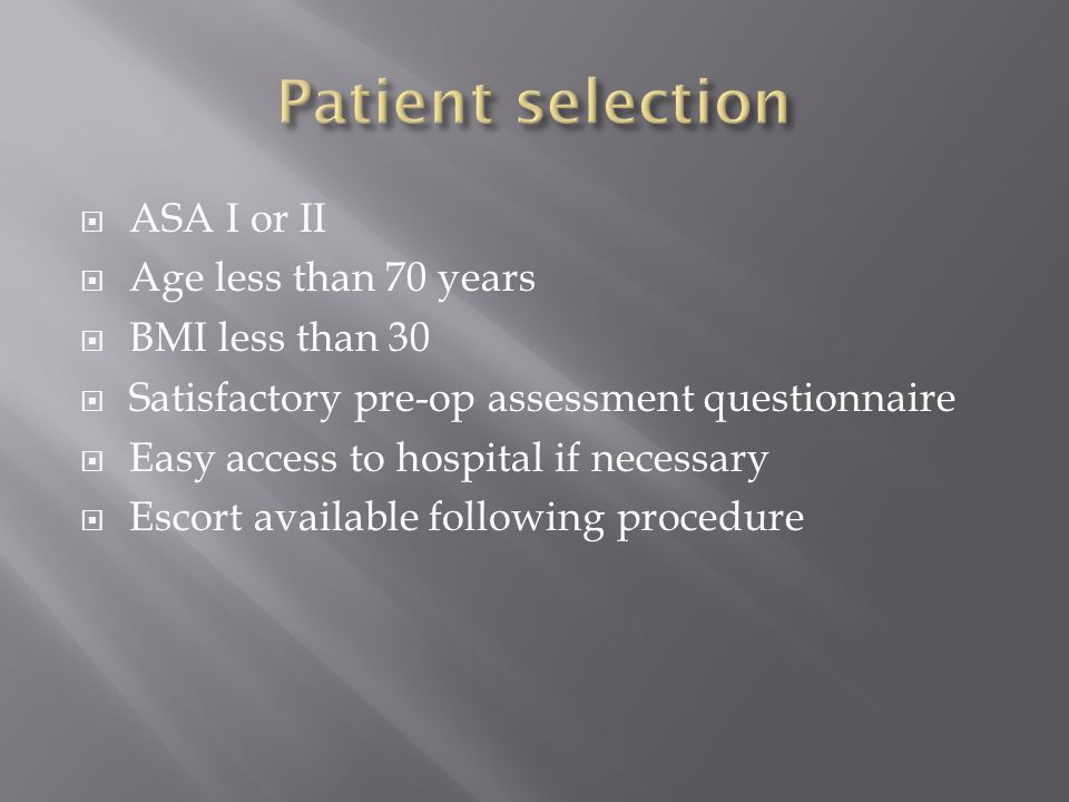 ASA I or II Age less than 70 years BMI less than 30 Satisfactory pre-op assessment questionnaire Easy access to hospital if necessary Escort available