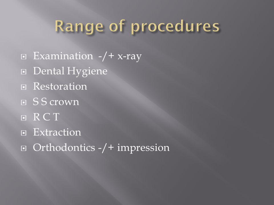 Examination -/+ x-ray Dental Hygiene Restoration S S crown R C T Extraction Orthodontics -/+ impression