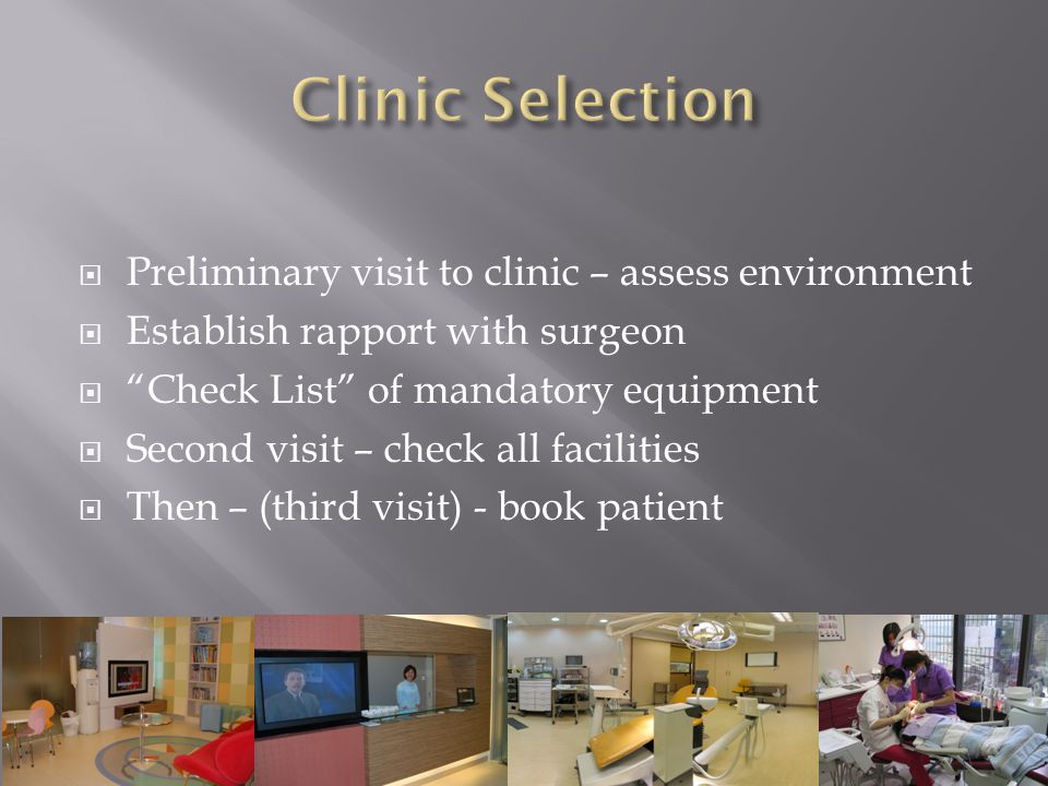 Preliminary visit to clinic – assess environment Establish rapport with surgeon Check List of mandatory equipment Second visit – check all facilities