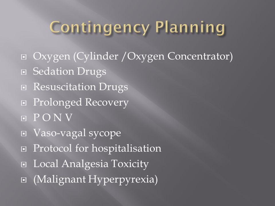 Oxygen (Cylinder /Oxygen Concentrator) Sedation Drugs Resuscitation Drugs Prolonged Recovery P O N V Vaso-vagal sycope Protocol for hospitalisation Lo