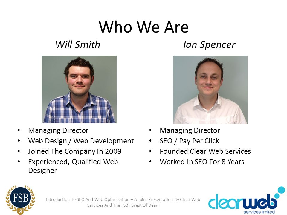 Who We Are Will Smith Managing Director Web Design / Web Development Joined The Company In 2009 Experienced, Qualified Web Designer Ian Spencer Managi