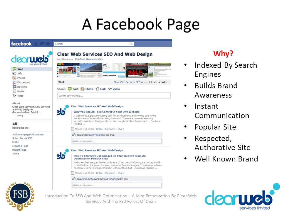A Facebook Page Why? Indexed By Search Engines Builds Brand Awareness Instant Communication Popular Site Respected, Authorative Site Well Known Brand