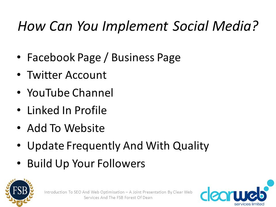 How Can You Implement Social Media? Facebook Page / Business Page Twitter Account YouTube Channel Linked In Profile Add To Website Update Frequently A