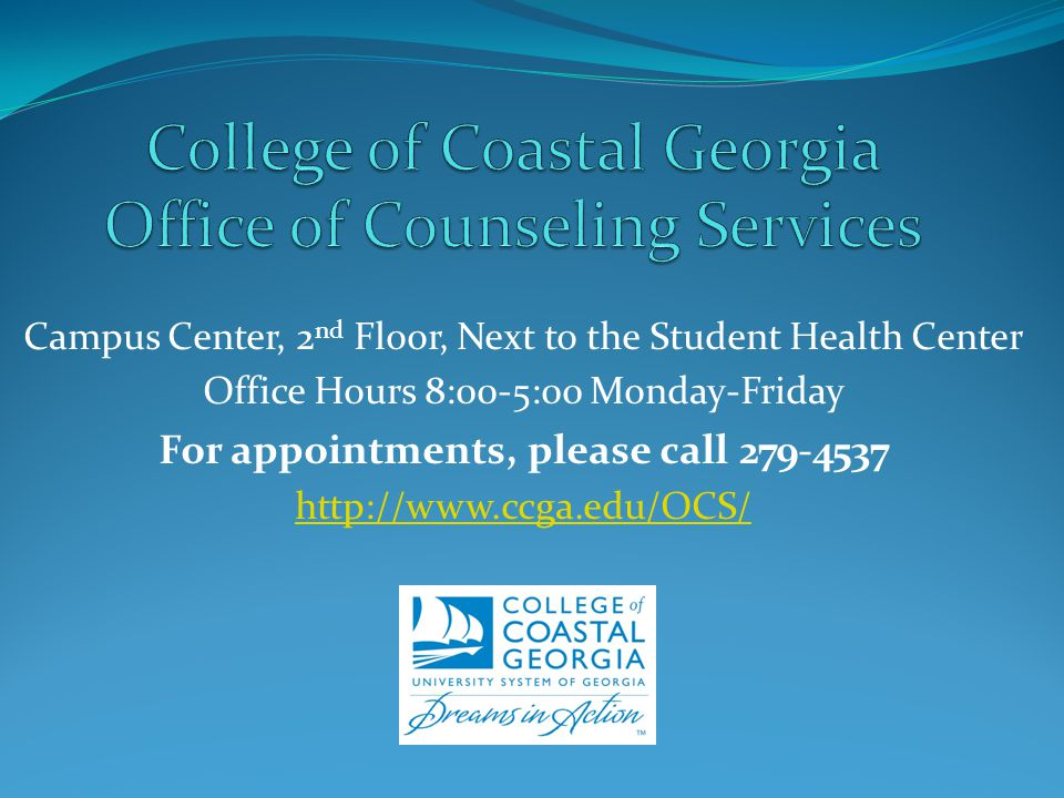 Campus Center, 2 nd Floor, Next to the Student Health Center Office Hours 8:00-5:00 Monday-Friday For appointments, please call 279-4537 http://www.ccga.edu/OCS/