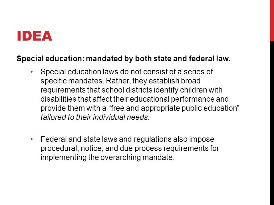 IDEA Special education: mandated by both state and federal law.