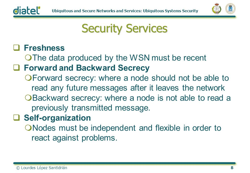 © Lourdes López Santidrián8 Ubiquitous and Secure Networks and Services: Ubiquitous Systems Security Security Services Freshness mThe data produced by
