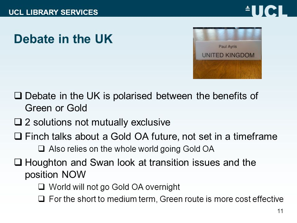 UCL LIBRARY SERVICES Debate in the UK Debate in the UK is polarised between the benefits of Green or Gold 2 solutions not mutually exclusive Finch tal