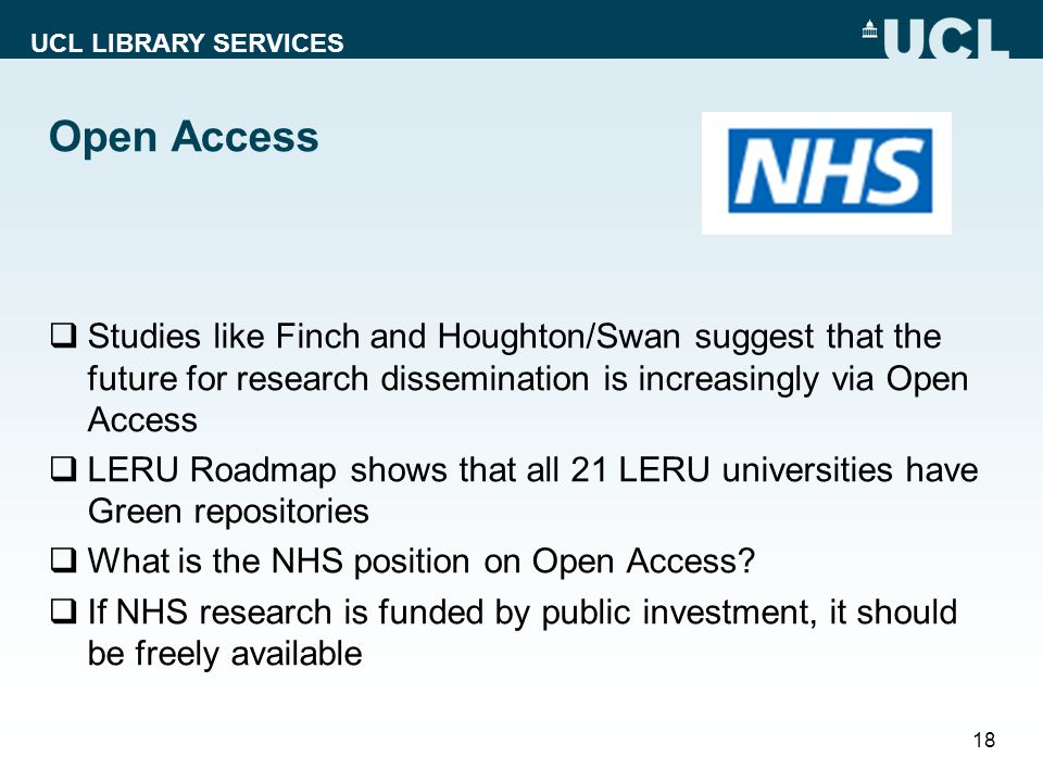 UCL LIBRARY SERVICES Open Access Studies like Finch and Houghton/Swan suggest that the future for research dissemination is increasingly via Open Acce