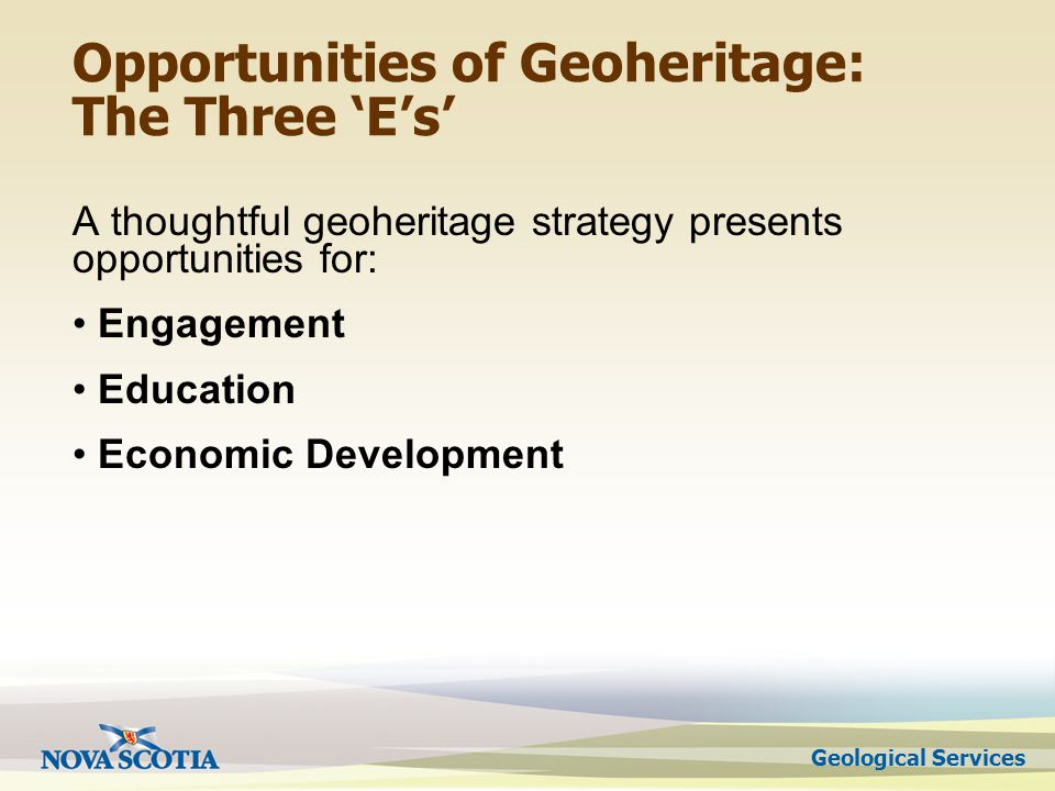 Opportunities of Geoheritage: The Three Es A thoughtful geoheritage strategy presents opportunities for: Engagement Education Economic Development