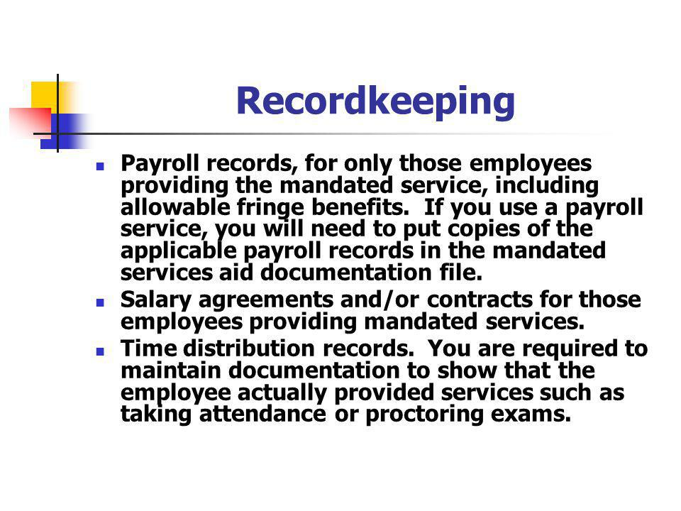 Recordkeeping Payroll records, for only those employees providing the mandated service, including allowable fringe benefits.