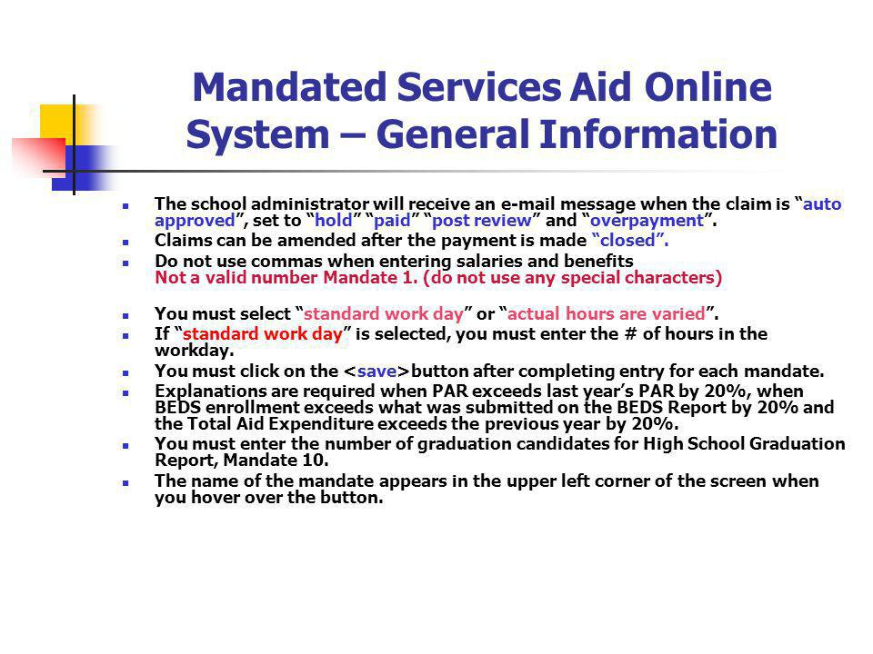 Mandated Services Aid Online System – General Information The school administrator will receive an e-mail message when the claim is auto approved, set to hold paid post review and overpayment.