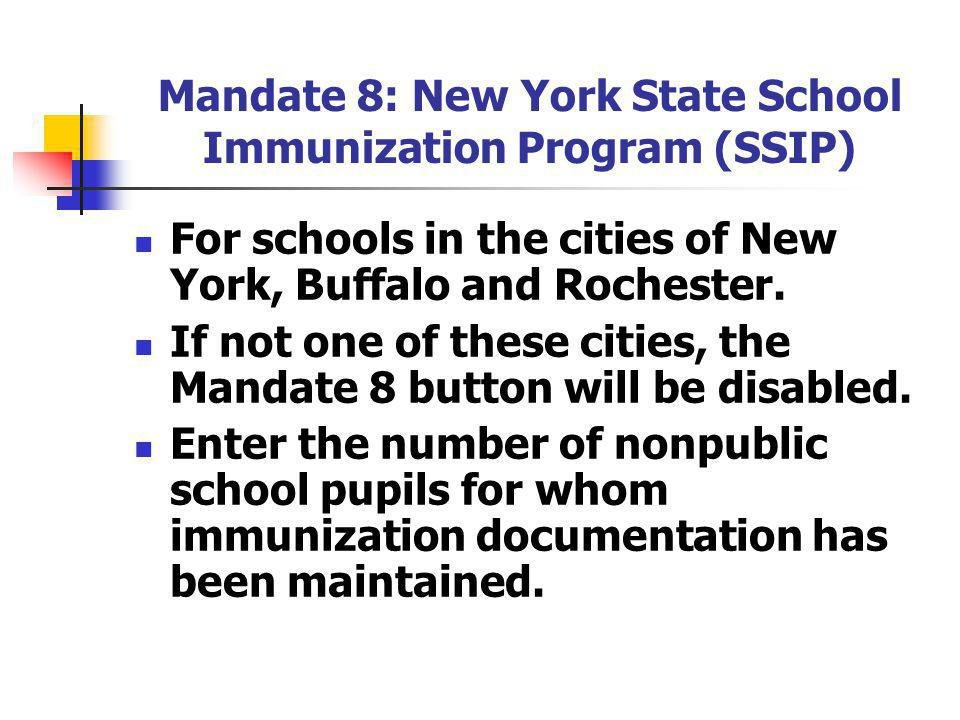 Mandate 8: New York State School Immunization Program (SSIP) For schools in the cities of New York, Buffalo and Rochester.