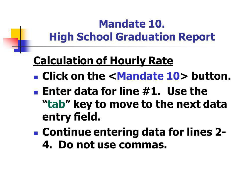 Mandate 10. High School Graduation Report Calculation of Hourly Rate Click on the button.