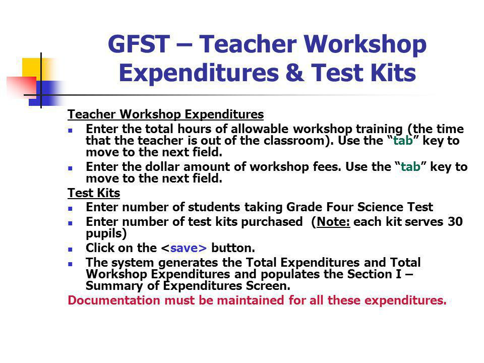 GFST – Teacher Workshop Expenditures & Test Kits Teacher Workshop Expenditures Enter the total hours of allowable workshop training (the time that the teacher is out of the classroom).