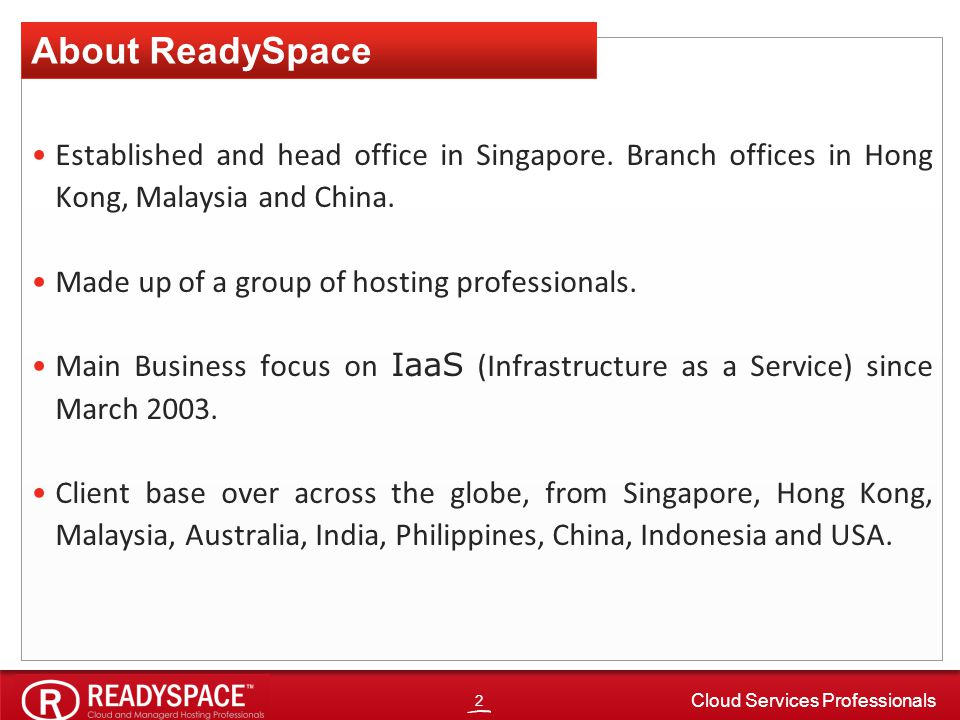 2 Cloud Services Professionals Established and head office in Singapore.