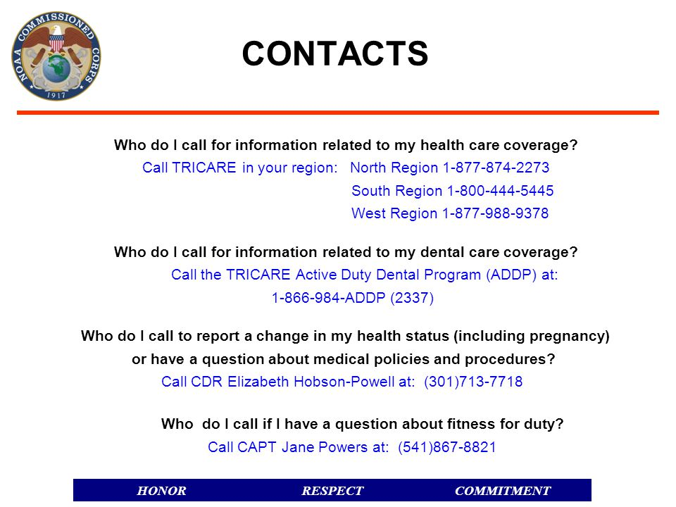 RESPECTHONORCOMMITMENT CONTACTS Who do I call for information related to my health care coverage.