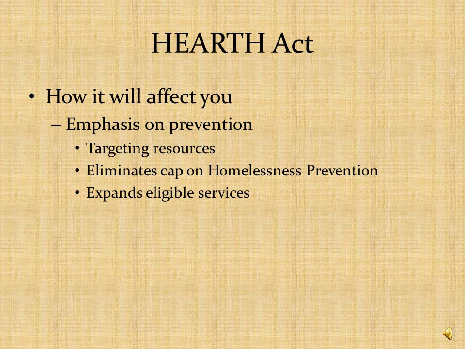 HEARTH Act Definition of homelessness – Expanded to include families and those at risk of homelessness – Proposed in April 2010, final definition has not yet been released