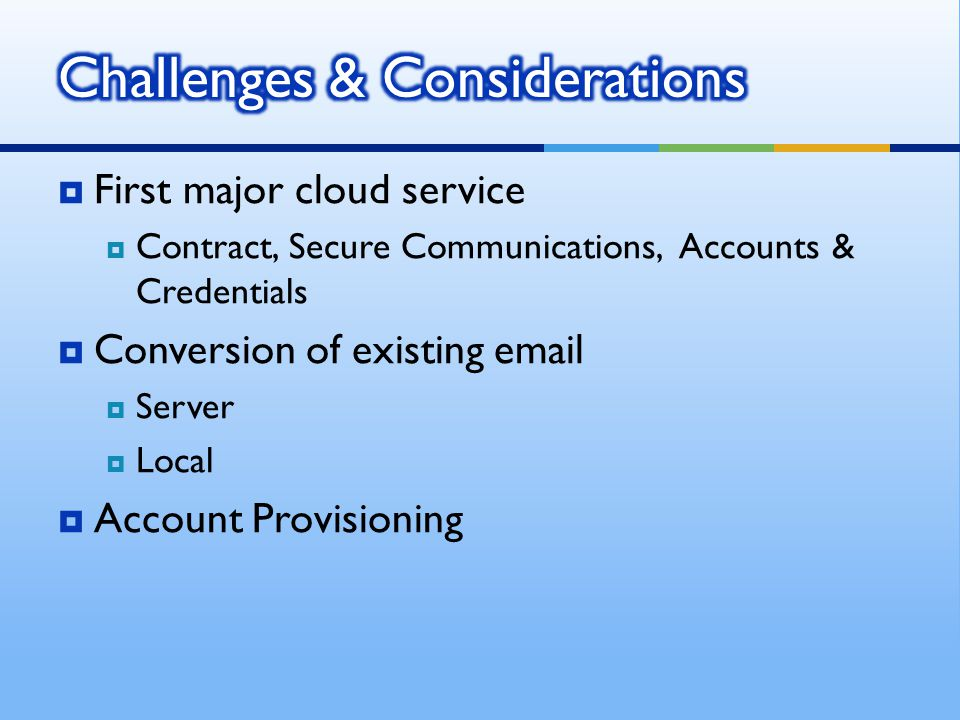 First major cloud service Contract, Secure Communications, Accounts & Credentials Conversion of existing email Server Local Account Provisioning