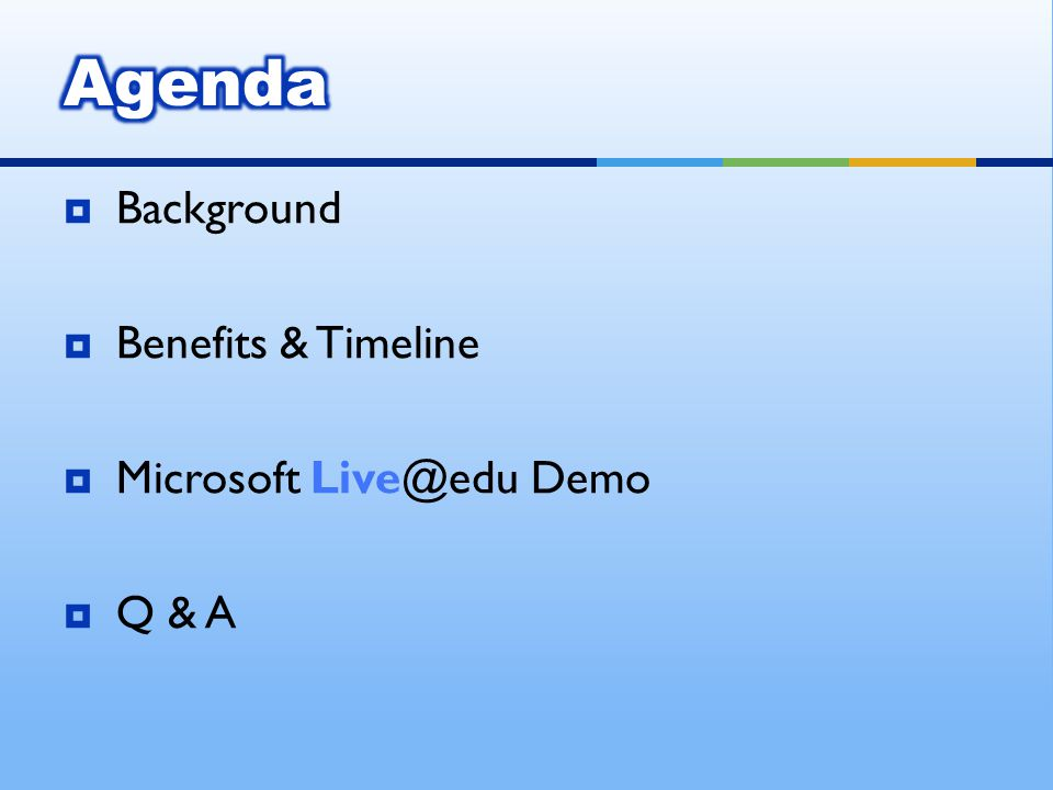 Background Benefits & Timeline Microsoft Live@edu Demo Q & A