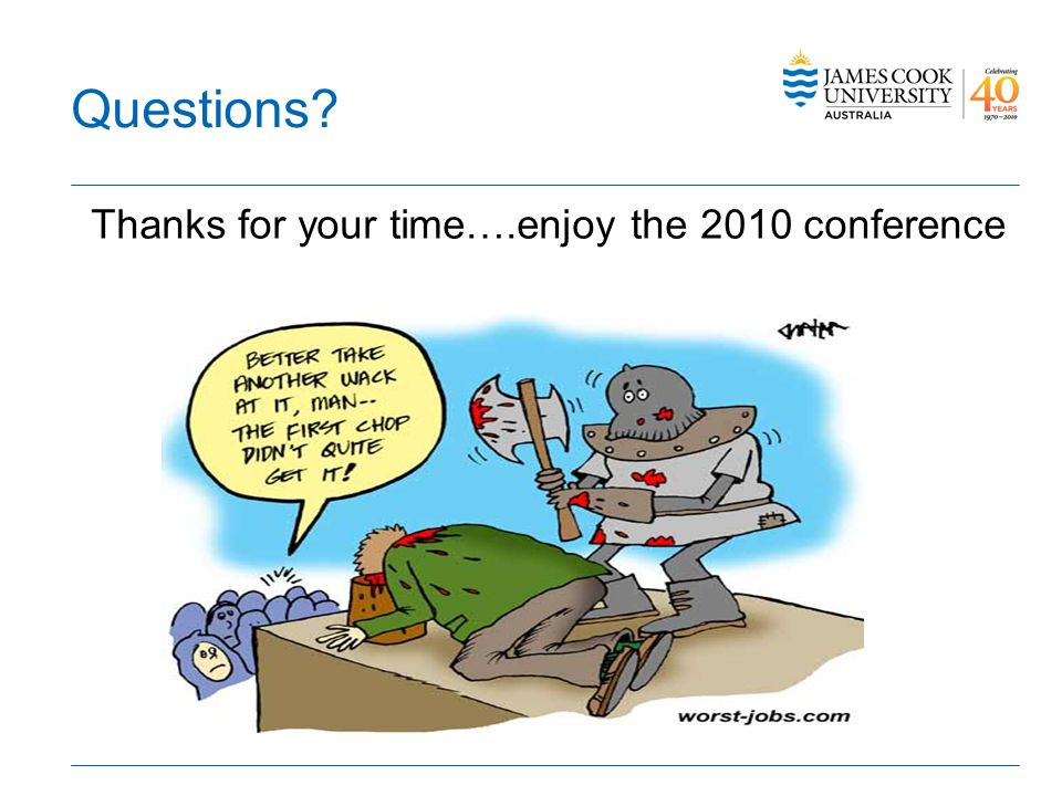 Questions Thanks for your time….enjoy the 2010 conference