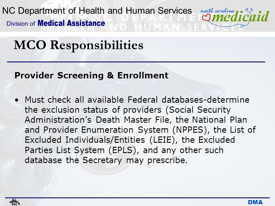 NC Department of Health and Human Services DMA MCO Responsibilities Provider Screening & Enrollment Must check all available Federal databases-determi