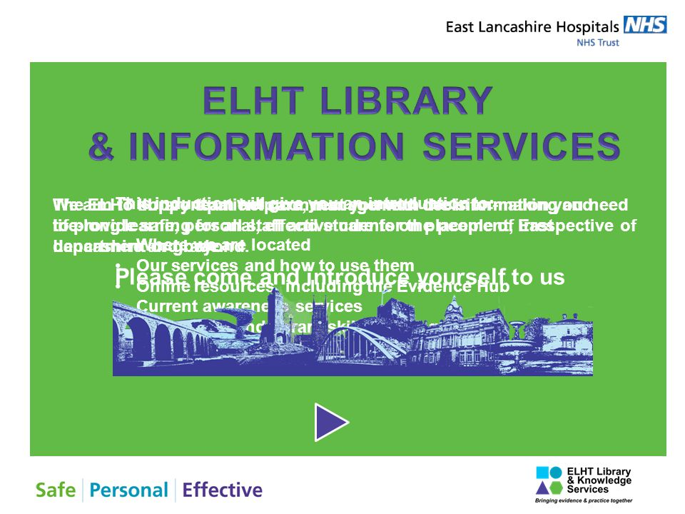 The ELHT library team help connect you with the information you need to provide safe, personal, effective care for the people of East Lancashire and beyond.