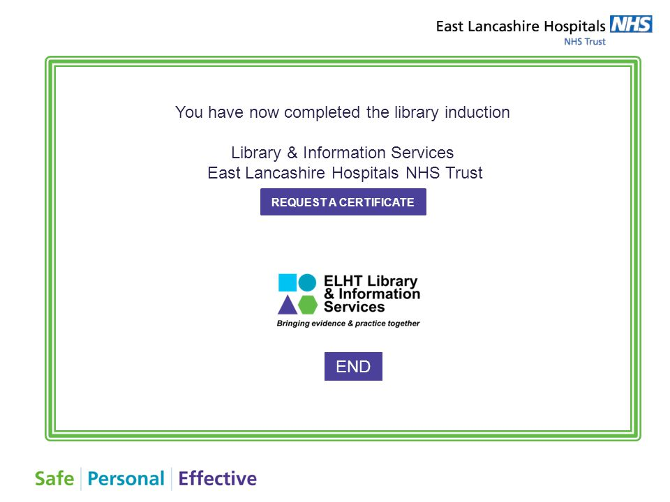 You have now completed the library induction Library & Information Services East Lancashire Hospitals NHS Trust END REQUEST A CERTIFICATE