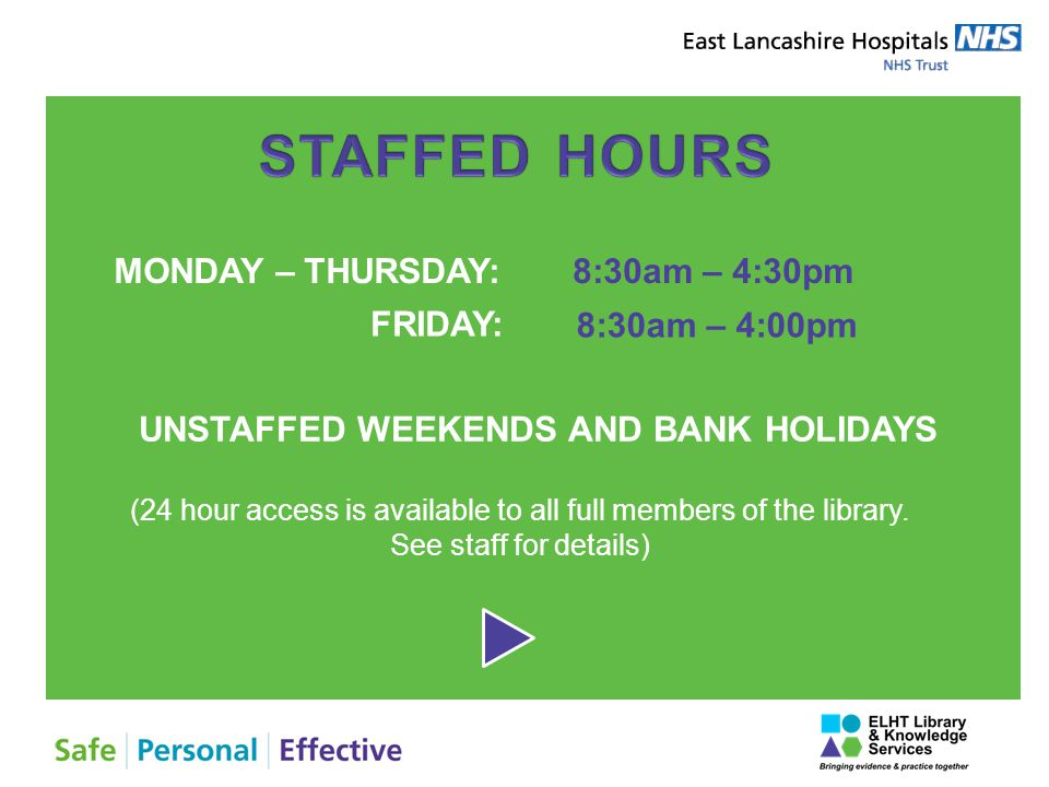 UNSTAFFED WEEKENDS AND BANK HOLIDAYS (24 hour access is available to all full members of the library.
