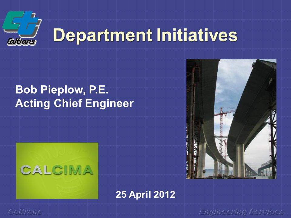 Department Initiatives 25 April 2012 Bob Pieplow, P.E. Acting Chief Engineer