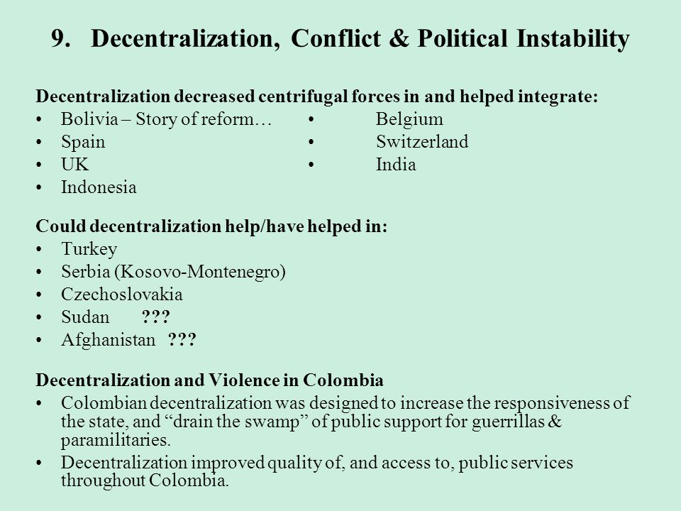 9. Decentralization, Conflict & Political Instability Decentralization decreased centrifugal forces in and helped integrate: Bolivia – Story of reform