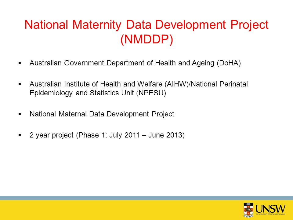 National Maternity Data Development Project (NMDDP) Australian Government Department of Health and Ageing (DoHA) Australian Institute of Health and We