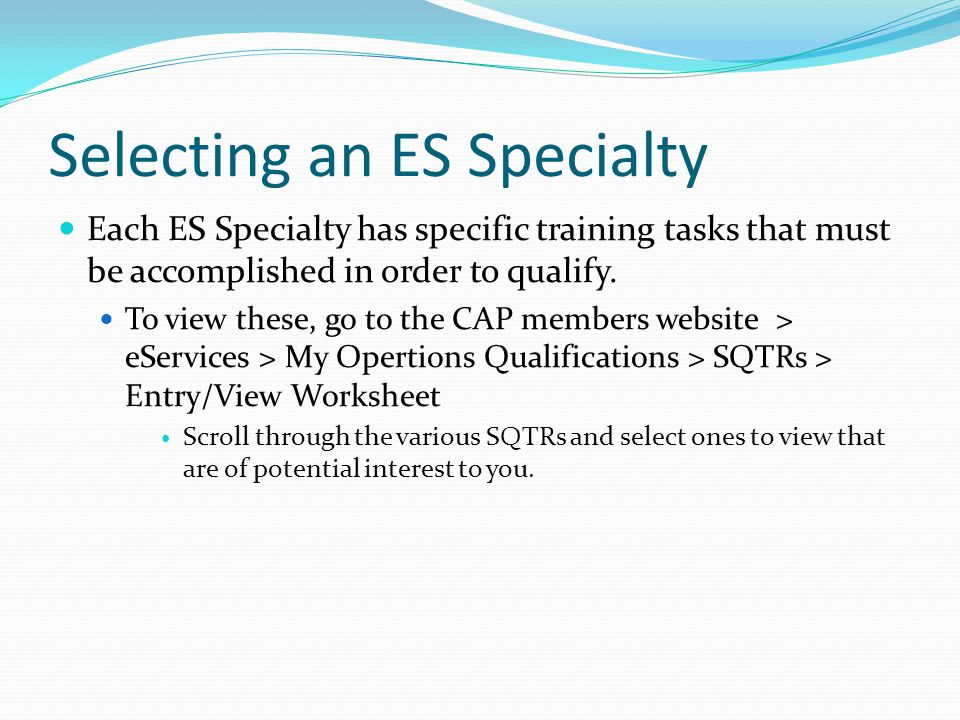 Selecting an ES Specialty Each ES Specialty has specific training tasks that must be accomplished in order to qualify.