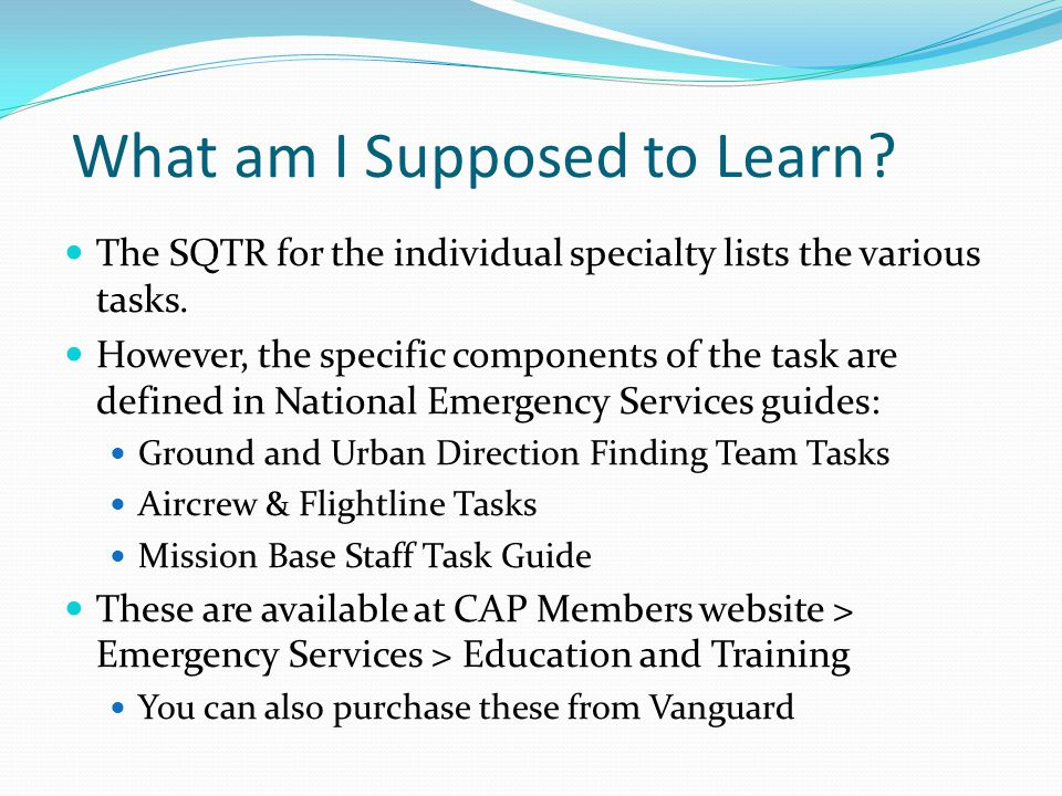 What am I Supposed to Learn. The SQTR for the individual specialty lists the various tasks.